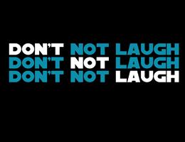 Don't Not Laugh